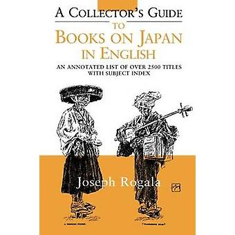 A Collectors Guide to Books on Japan in English An Annotated List of Over 2500 Titles with Subject Index by Rogala & Jozef