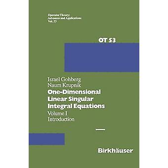 OneDimensional Linear Singular Integral Equations  I. Introduction by Gohberg & I.