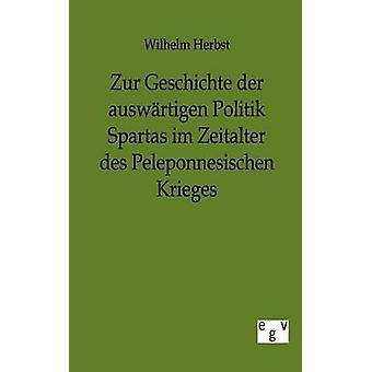 Zur Geschichte der auswrtigen Politik Spartas im Zeitalter des Peleponnesischen Krieges by Herbst & Wilhelm