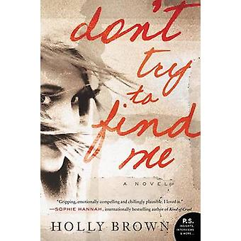 Don't Try to Find Me by Holly Brown - 9780062305855 Book
