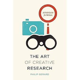Art of Creative Research - A Field Guide for Writers by Philip Gerard