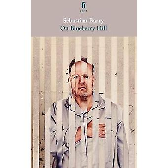 On Blueberry Hill by Sebastian Barry - 9780571342921 Book