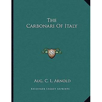 The Carbonari of Italy by Aug C L Arnold - 9781163000137 Book