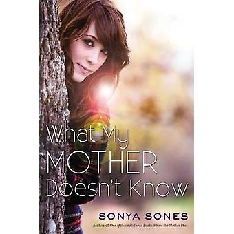 What My Mother Doesn't Know by Sonya Sones - 9781442493858 Book