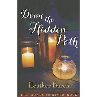 Down the Hidden Path by Heather Burch - 9781503948099 Book
