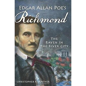 Edgar Allan Poe's Richmond - The Raven in the River City by Christophe