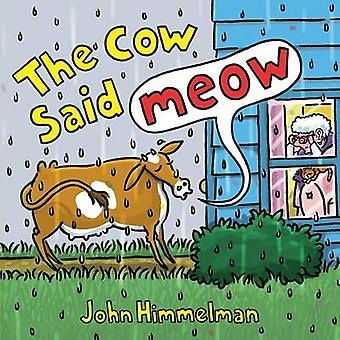 The Cow Said Meow by John Himmelman - 9781627793780 Book