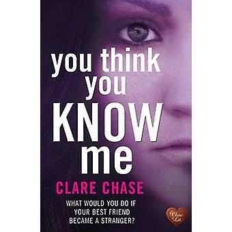 You Think You Know Me by Clare Chase - 9781781892541 Book