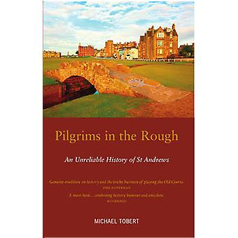 Pilgrims in the Rough - An Unreliable History of St Andrews (4th Revis
