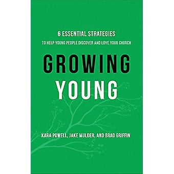 Growing Young - Six Essential Strategies to Help Young People Discover