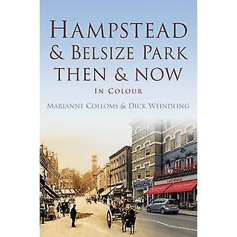 Hampstead und Belsize Park Then Now von Dick Weindling & Marianne Colloms