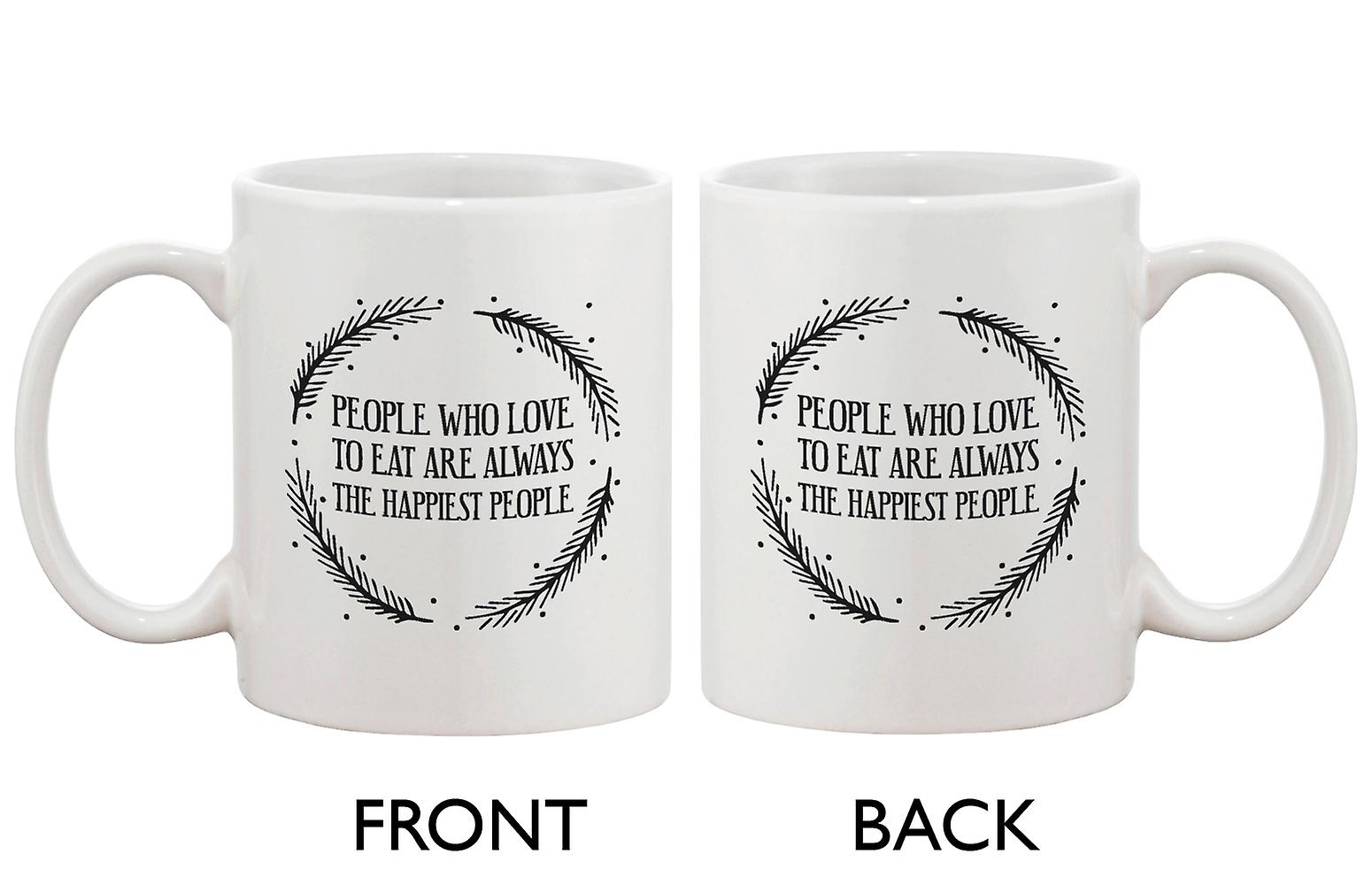 Who Cute 11oz The To MugPeople Coffee Happiest Are Love Always Eat CroWdxeB