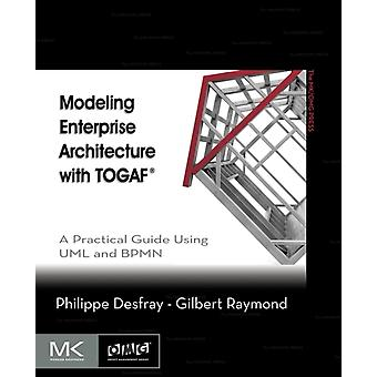 Modeling Enterprise Architecture with Togaf: A Practical Guide Using UML and Bpmn (The MK/OMG Press) (Paperback) by Desfray Philippe Raymond Gilbert