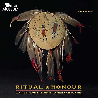 Ritual & Honour: Warriors of the North American Plains (Paperback) by Carocci Max