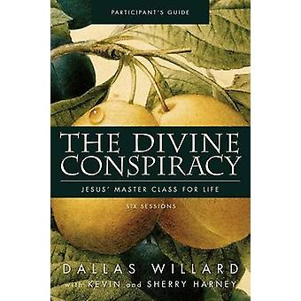 The Divine Conspiracy Participant's Guide - Jesus' Master Class for Li