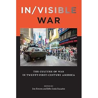 In/Visible War - The Culture of War in Twenty-First-Century America by