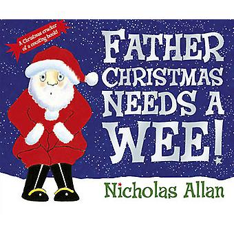 Father Christmas Needs a Wee by Nicholas Allan - 9780857540041 Book
