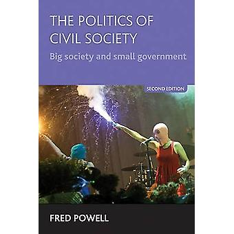 The Politics of Civil Society - Big Society and Small Government (New