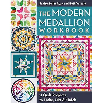The Modern Medallion Workbook - 11 Projects to Make - Mix & Match by J