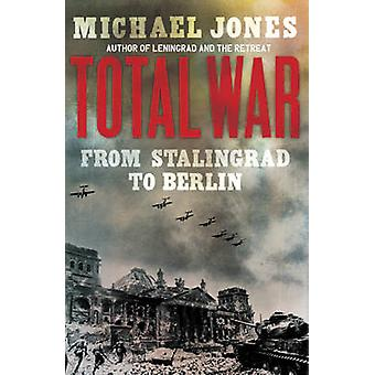 Total War - From Stalingrad to Berlin by Michael Jones - 9781848542310