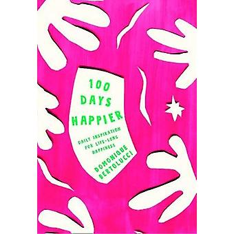 100 Days Happier - Daily Inspiration for Life-Long Happiness by Domoni