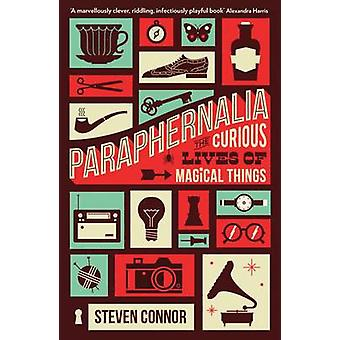Paraphernalia - The Curious Lives of Magical Things by Steven Connor -