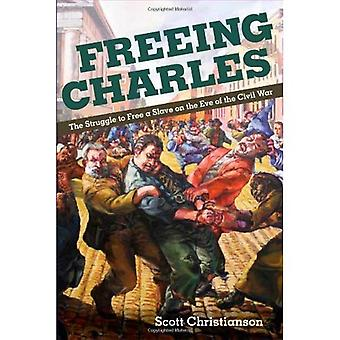 Befreiende Charles: Der Kampf um ein Sklave am Vorabend des Bürgerkrieges zu befreien
