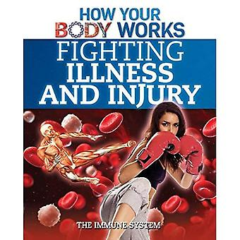 Fighting Illness and Injury: The Immune System (How Your Body Works)