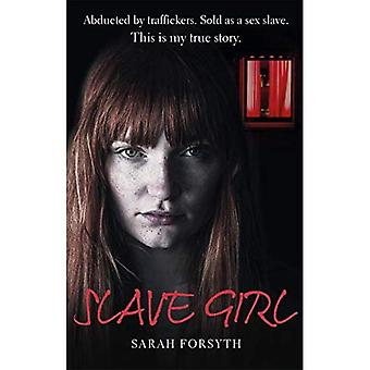 Slave Girl: Abducted by traffickers. Sold as a sex� slave. This is my true story.