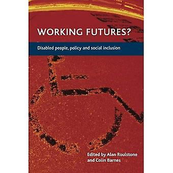 Working Futures: Disabled People, Policy and Social Inclusion