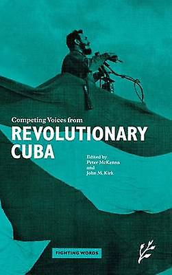 Competing Voices from Revolutionary Cuba Fighting Words by Kirk & John