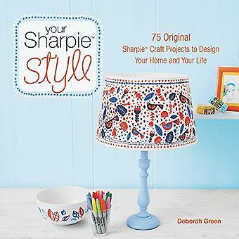 Il tuo stile di Sharpie: 75 originali progetti Craft Sharpie per progettare la vostra casa e la tua vita