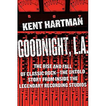 Goodnight, L.A.: The Rise and Fall of Classic Rock--The Untold Story from� Inside the Legendary Recording Studios