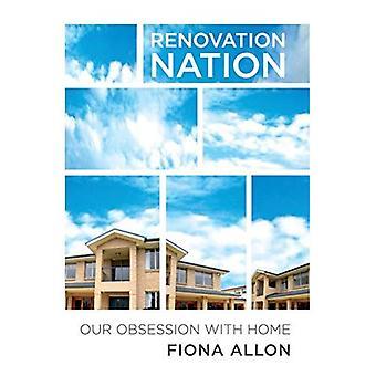 Renovatie Nation: Australië's obsessie met Home: onze obsessie met Home