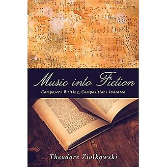 Music into Fiction: Composers Writing, Compositions Imitated (Studies in German Literature, Linguistics, and� Culture)