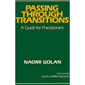 Passing Through Transitions A Guide for Practitioners by Golan & Naomi