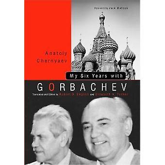 My Six Years with Gorbachev by Chernyaev & Anatoly S.