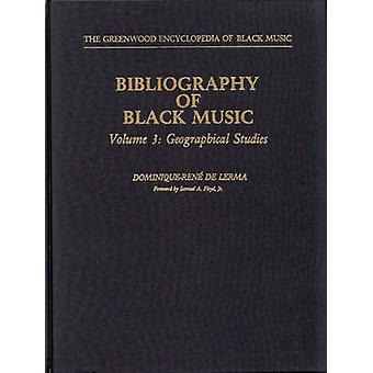 Bibliography of Black Music Volume 3 Geographical Studies by DominiqueRene De Lerma