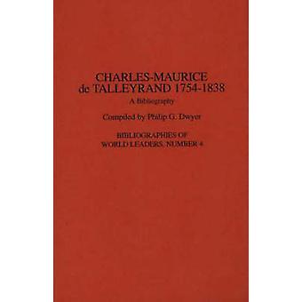 CharlesMaurice de Talleyrand 17541838 A bibliografia por Dwyer & Philip G.
