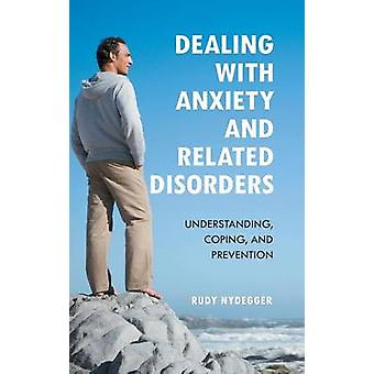 Dealing with Anxiety and Related Disorders Understanding Coping and Prevention by Nydegger & Rudy