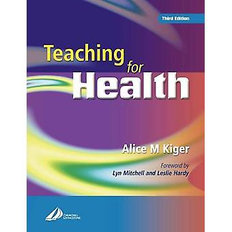 Teaching for Health 3e by Kiger & Alice M.