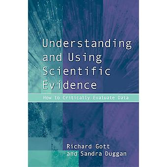 Understanding and Using Scientific Evidence How to Critically Evaluate Data by Duggan & Sandra