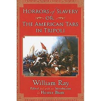 Horreurs de l'esclavage ou les goudrons américains à Tripoli par Blum & Hester