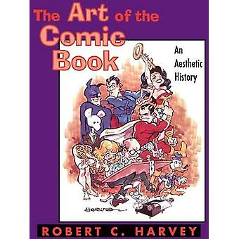 The Art of the Comic Book An Aesthetic History by Harvey & Robert C.