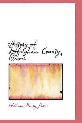 History of Effingham County Illinois by Perrin & William Henry