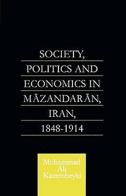 Society Politics and Economics in Mazandaran Iran 18481914 by Kazembeyki & Mohammad Ali