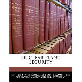 NUCLEAR PLANT SECURITY by United States Congress Senate Committee