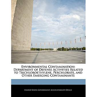 Environmental Contamination Department of Defense Activities Related to Trichloroethylene Perchlorate and Other Emerging Contaminants by United States Government Accountability