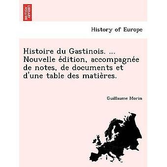 Histoire du Gastinois. ... Nouvelle edition accompagnee de anteckningar de dokument et dune tabell des matieres. av Morin & Guillaume