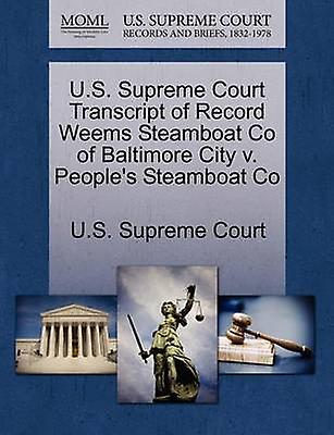 U.S. Supreme Court Transcript of Record Weems Steamboat Co of Baltimore City v. Peoples Steamboat Co by U.S. Supreme Court